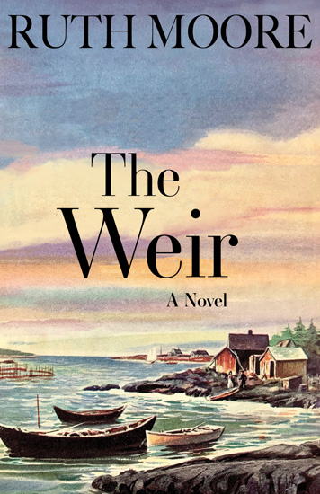 THE WEIR. A NOVEL OF THE MAINE COAST BY RUTH MOORE