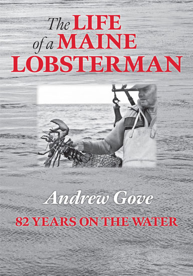 BOOK THE LIFE OF A MAINE LOBSTERMAN-82 YEARS ON THE WATER BY ANDREW GOVE