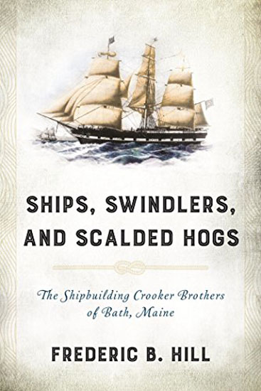 BOOK- SHIPS, SWINDLERS, & SCALDED HOGS BY FREDERIC B. HILL