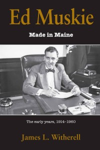 BOOK ED MUSKIE MADE IN MAINE 1914-1960